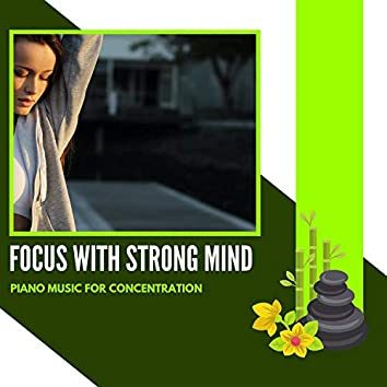 Focus With Strong Mind - Piano Music For Concentration