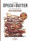 Speck & Butter: Das ultimative Kochbuch zur Keto-Ernährung