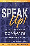 Speak Up!: The Ultimate Guide to Dominate in the Speaking Industry