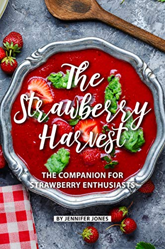 The Strawberry Harvest: The Companion for Strawberry Enthusiasts (English Edition)