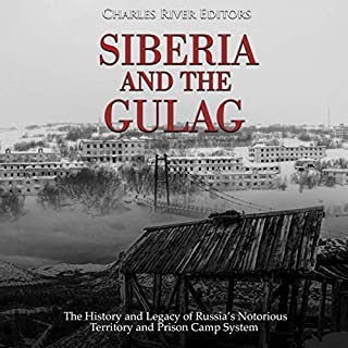 Siberia and the Gulag: The History and Legacy of Russia's Most Notorious Territory and Prison Camp System cover art