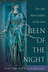 Queen of the Night: Rediscovering the Celtic Moon Goddess: Sharynne MacLeod NicMhacha