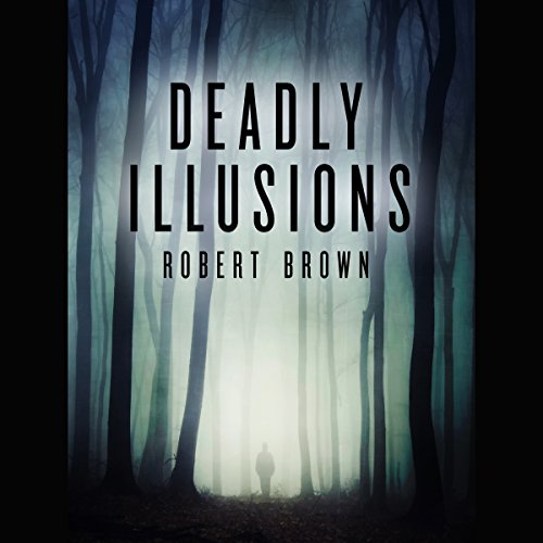 Deadly Illusions                   By:                                                                                                                                 Robert Brown                               Narrated by:                                                                                                                                 Charlie Boswell                      Length: 3 hrs and 43 mins     Not rated yet     Overall 0.0