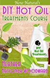 DIY Hot Oil Treatments Course (Book 1, DIY Hair Products): How to Blend Carrier Oils & Essential Oils for Great Hair (Neno Natural's DIY Hair Products) (Volume 1)