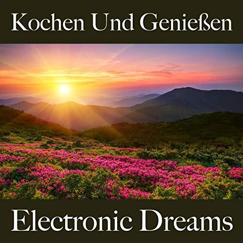 Kochen Und Genießen: Electronic Dreams - Die Besten Sounds Zum Entspannen