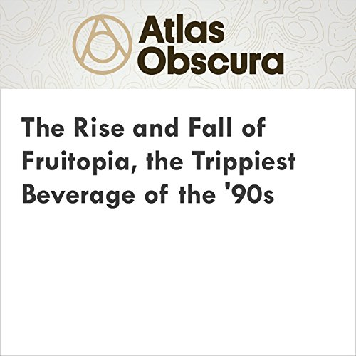 The Rise and Fall of Fruitopia, the Trippiest Beverage of the '90s audiobook cover art