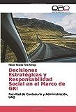 Decisiones Estratégicas y Responsabilidad Social en el Marco de GRl: Facultad de Contaduría y Administración, UAQ
