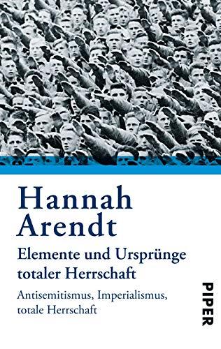 Elemente und Ursprünge totaler Herrschaft: Antisemitismus. Imperialismus. Totale Herrschaft: Antisemitismus, Imperialismus, Totalitarismus