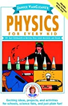 Janice VanCleave's Physics for Every Kid: 101 Easy Experiments in Motion, Heat, Light, Machines, and Sound (Science for Every Kid Series Book 69)