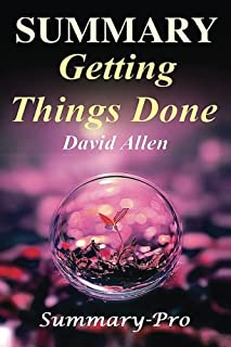 Summary - Getting Things Done: : David Allen's Book-- A Full Summary!(Version 2015) -- The Art of Stress Free Productivity!