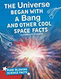 The Universe Began with a Bang and Other Cool Space Facts (Mind-Blowing Science Facts)