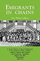 Emigrants in Chains: A Social History of Forced Emigration to the Americas of Felons, Destitute Children, Political and Religious Non-conformists, Vagabonds, Beggars and Other Undesirables, 1607-1776