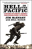 Hell in the Pacific: A Marine Rifleman's Journey From Guadalcanal to Peleliu - Jim McEnery