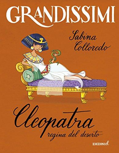 Cleopatra, regina del deserto. Ediz. illustrata