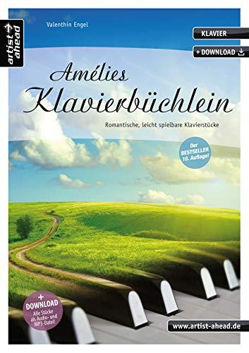 Amélies Klavierbüchlein: Romantische, leicht spielbare Klavierstücke, für Kinder, Jugendliche & Erwachsene (inkl. Download). Gefühlvolle ... spielbare Klavierstücke (inkl. Download)
