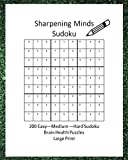 Sharpening Minds Sudoku 200 Easy to Hard Sudoku Brain Health Puzzles Large Print: 8x10 Easy on the Eyes 200 Sudoku Puzzles to aid in Focus, Mental Clarity and Memory Fun