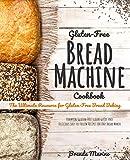 Gluten-Free Bread Machine Cookbook: The Ultimate Resource for Gluten-Free Bread Baking, Essential...