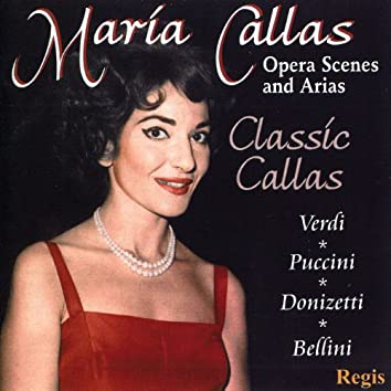 Classic Callas: Opera Scenes & Arias