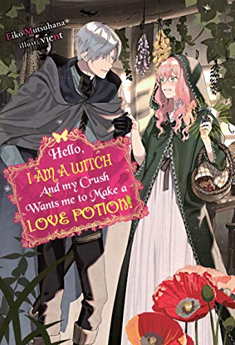 Hello, I am a Witch and my Crush Wants me to Make a Love Potion! (English Edition)