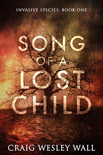 Song of a Lost Child: A Horror Novel (Invasive Species Book 1) by [Craig Wesley Wall]