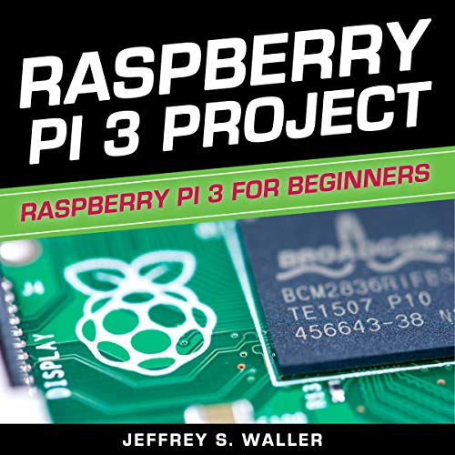 Raspberry Pi 3 Project: Raspberry Pi 3 for Beginners audiobook cover art