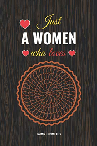 Just A Women Who Loves Oatmeal Creme Pies: Blank Lined Journal -...