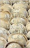 200 Recetas de la Unión Soviética y Rusia : Fórmulas tradicionales rusas para todas las preocupaciones. Deliciosas, sin complicaciones, saludables y sostenibles