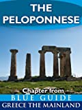 The Peloponnese: including Corinth, Olympia, Sparta, the Mani, Sikyon, Nemea, Monemvasia, Nafplion, Mycenae, Epidaurus, Argos, Pylos, Mistra, Patras and ... from Blue Guide Greece the Mainland)