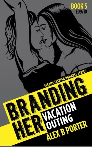 Lesbian Erotic Romance: Branding Her 5, Episode 09 & 10: Vacation & Outing (BRANDING HER : Steamy Lesbian Romance Series, Band 5)