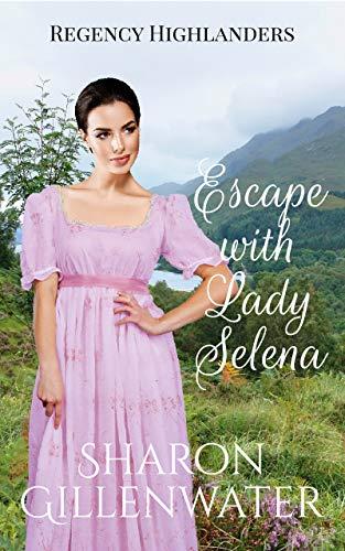Escape with Lady Selena: Christian Regency Historical Romance (Regency Highlanders Book 2)
