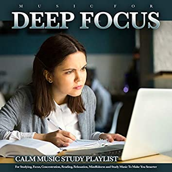Music For Deep Focus: Calm Music Study Playlist For Studying, Focus, Concentration, Reading, Relaxation, Mindfulness and Study Music To Make You Smarter