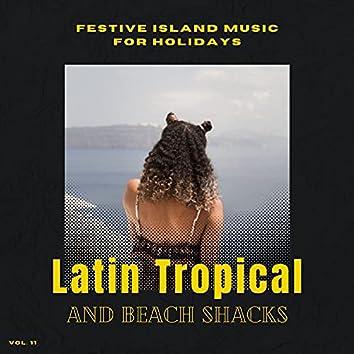 Latin Tropical And Beach Shacks - Festive Island Music For Holidays, Vol. 11