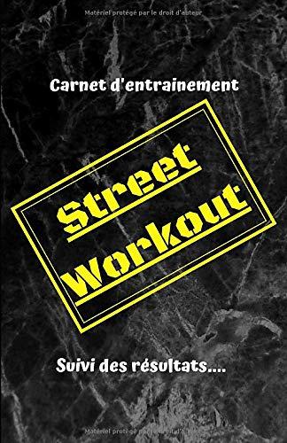 Mon carnet de Street Workout: Carnet d'entrainement et de suivi des résultats en street workout/musculation poids de corps