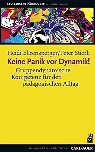 Keine Panik vor Dynamik!: Gruppendynamische Kompetenz für den pädagogischen Alltag