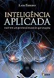 Inteligência Aplicada: Você tem um potencial maior do que imagina (Portuguese Edition)