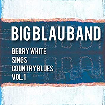 Berry White Sings Country Blues, Vol. 1
