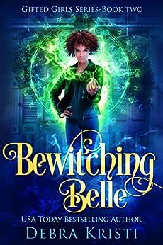 Bewitching Belle (Gifted Girls Series Book 2) by [Debra Kristi, Ljiljana Romanovic]
