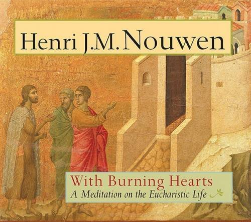 With Burning Hearts: A Meditation on the Eucharistic Life