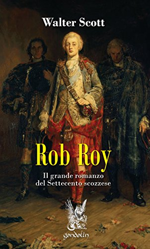 Rob Roy: Il grande romanzo del Settecento scozzese