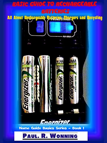 Basic Guide to Rechargeable Batteries: All About Rechargeable Batteries, Chargers and Recycling (Home Guide Basics Series Book 1) (English Edition)