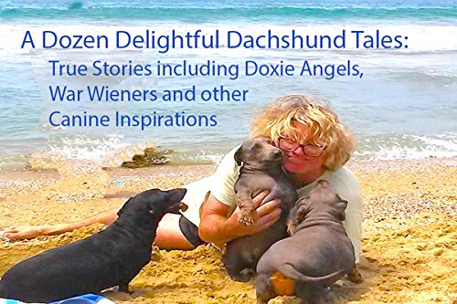 A Dozen Delightful Dachshund Tales:: True Stories Including Doxie Angels, War Wieners and Canine Inspirations (Doxie Tales Kindle Book Book 1) (English Edition)