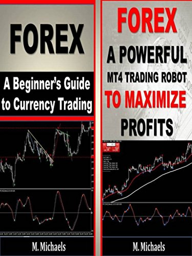 Forex - A Beginner\'s Guide to Currency Trading and a Downloadable MT4 Trading Robot (Forex, Forex for Beginners, Make Money Online, Currency Trading, Foreign ... Strategies, Day Trading) (English Edition)