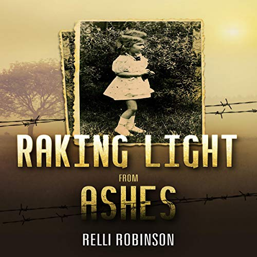 Raking Light From Ashes (A WW2 Jewish Girl's Holocaust Survival True Story) cover art