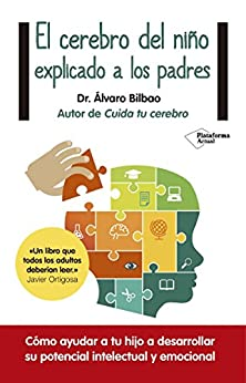 El cerebro del niño explicado a los padres (Plataforma Actual) de [Álvaro Bilbao]