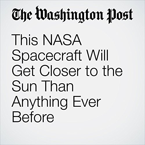 This NASA Spacecraft Will Get Closer to the Sun Than Anything Ever Before copertina