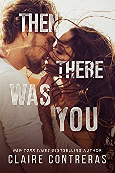 Then There Was You (an enemies-to-lovers romance) (Second Chances Duet Book 1) by [Claire Contreras]