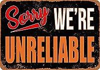 Sorry We're Unreliable メタルポスター壁画ショップ看板ショップ看板表示板金属板ブリキ看板情報防水装飾レストラン日本食料品店カフェ旅行用品誕生日新年クリスマスパーティーギフト