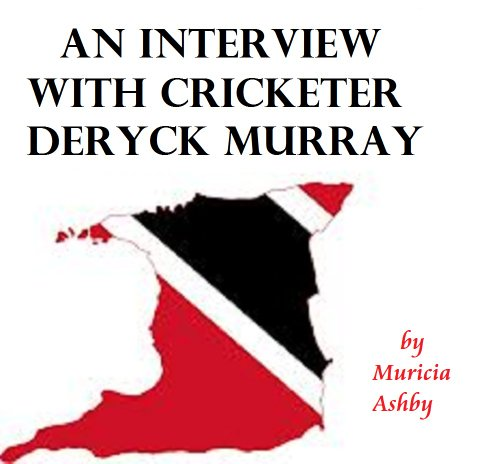 An Interview with cricketer Deryck Murray (Interviews with famous Trinidadians Book 5) (English Edition)
