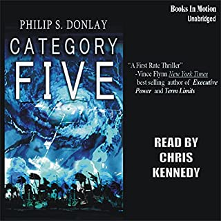 Category Five                   By:                                                                                                                                 Philip S Donlay                               Narrated by:                                                                                                                                 Chris Kennedy                      Length: 9 hrs and 28 mins     91 ratings     Overall 4.2