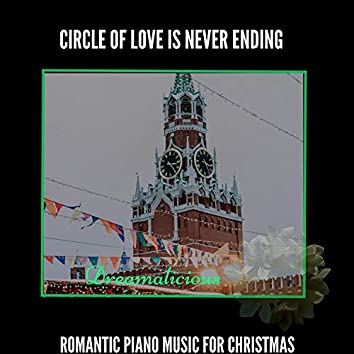 Circle Of Love Is Never Ending - Romantic Piano Music For Christmas